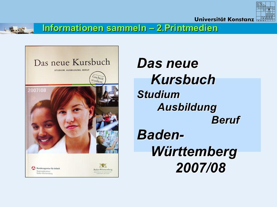 Das neue Kursbuch Studium Ausbildung Ausbildung Beruf Beruf Baden- Württemberg 2007/08 2007/08 Informationen sammeln – 2.Printmedien
