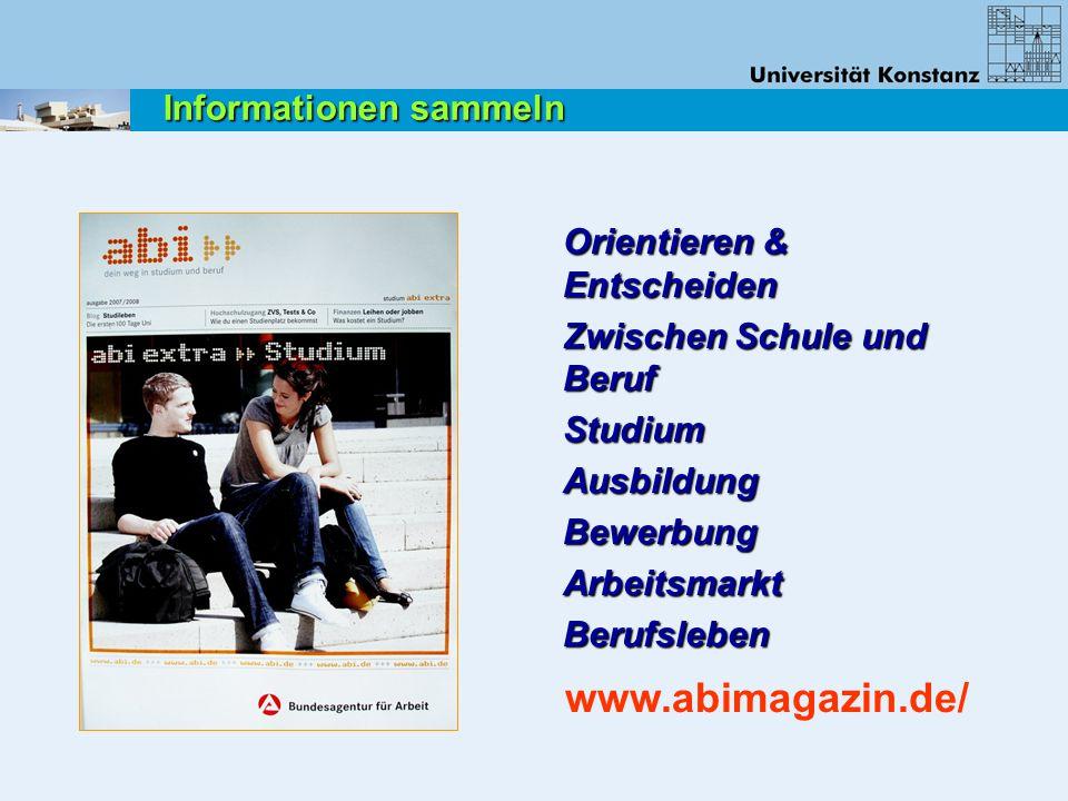 Orientieren & Entscheiden Zwischen Schule und Beruf StudiumAusbildungBewerbungArbeitsmarktBerufsleben www.abimagazin.de/ Informationen sammeln