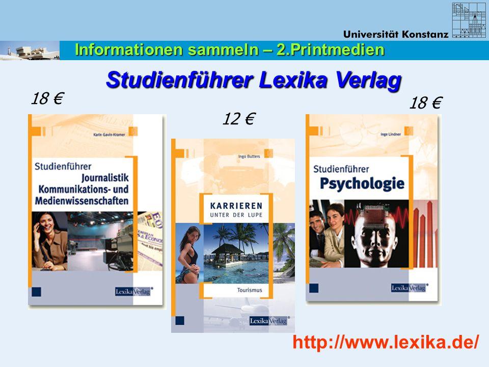 http://www.lexika.de/ 18 € 12 € 18 € Studienführer Lexika Verlag Informationen sammeln – 2.Printmedien