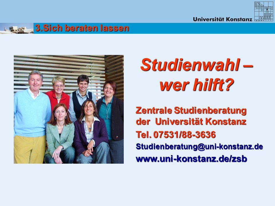 Zentrale Studienberatung der Universität Konstanz Tel. 07531/88-3636 Studienberatung@uni-konstanz.dewww.uni-konstanz.de/zsb Studienwahl – wer hilft? 3