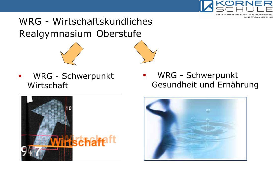 WRG - Wirtschaftskundliches Realgymnasium Oberstufe  WRG - Schwerpunkt Wirtschaft  WRG - Schwerpunkt Gesundheit und Ernährung