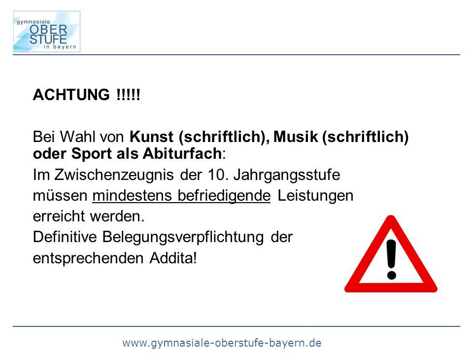 www.gymnasiale-oberstufe-bayern.de ACHTUNG !!!!! Bei Wahl von Kunst (schriftlich), Musik (schriftlich) oder Sport als Abiturfach: Im Zwischenzeugnis d