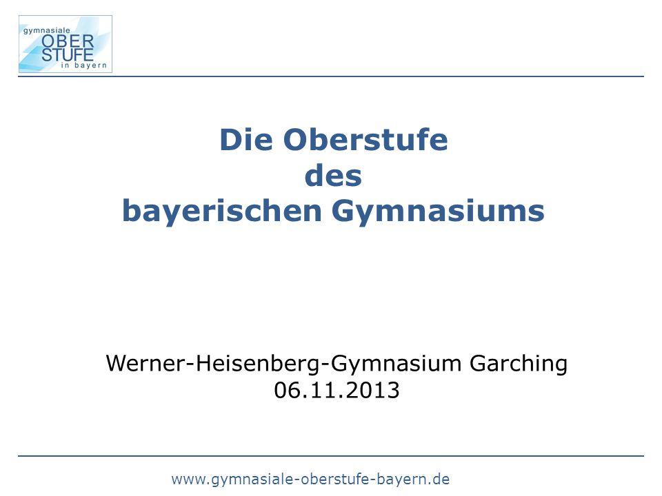 Die Oberstufe des bayerischen Gymnasiums Werner-Heisenberg-Gymnasium Garching 06.11.2013