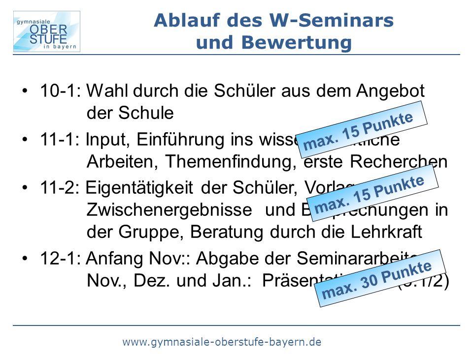 www.gymnasiale-oberstufe-bayern.de Ablauf des W-Seminars und Bewertung 10-1: Wahl durch die Schüler aus dem Angebot der Schule 11-1: Input, Einführung