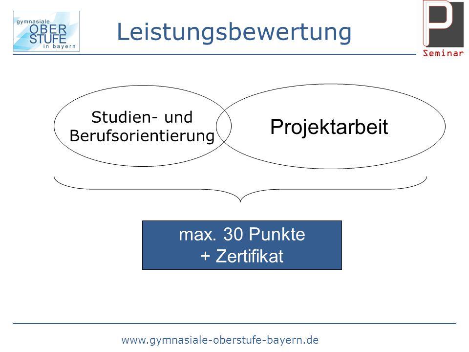 www.gymnasiale-oberstufe-bayern.de Leistungsbewertung Studien- und Berufsorientierung Projektarbeit max. 30 Punkte + Zertifikat