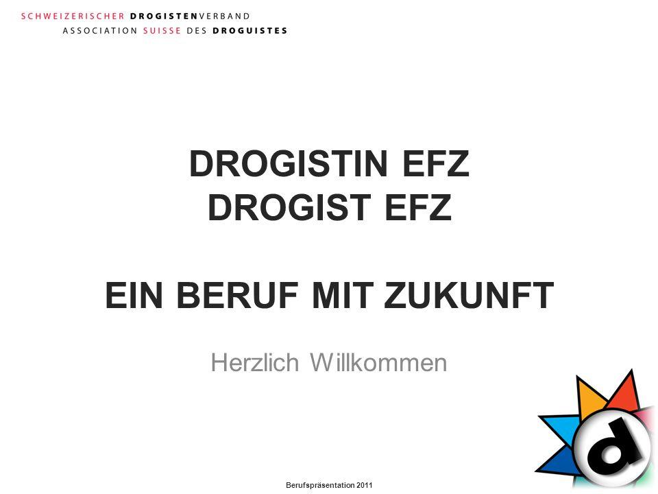 Berufspräsentation 2011 DROGISTIN EFZ DROGIST EFZ EIN BERUF MIT ZUKUNFT Herzlich Willkommen