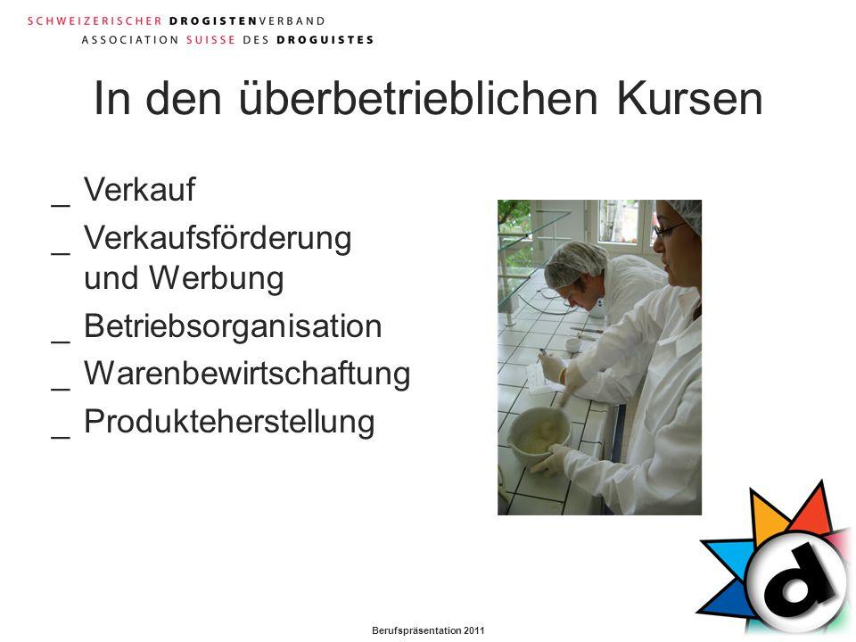Berufspräsentation 2011 In den überbetrieblichen Kursen _Verkauf _Verkaufsförderung und Werbung _Betriebsorganisation _Warenbewirtschaftung _Produkteh