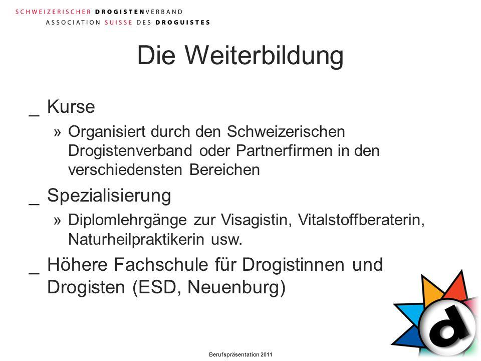 Berufspräsentation 2011 Die Weiterbildung _Kurse »Organisiert durch den Schweizerischen Drogistenverband oder Partnerfirmen in den verschiedensten Ber