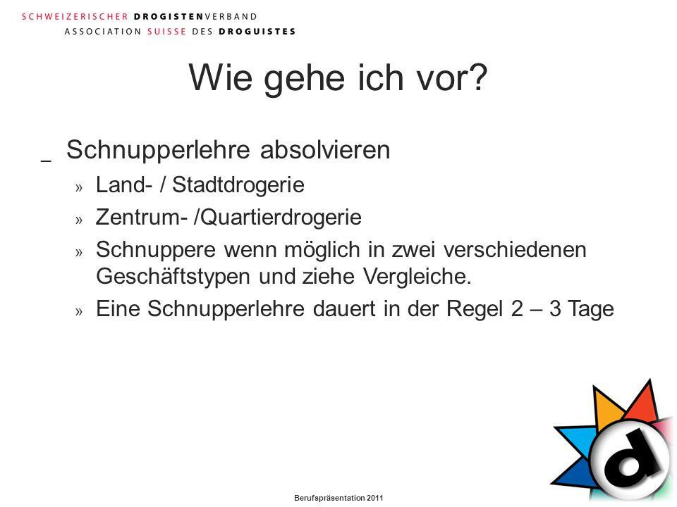 Berufspräsentation 2011 Wie gehe ich vor? _ Schnupperlehre absolvieren » Land- / Stadtdrogerie » Zentrum- /Quartierdrogerie » Schnuppere wenn möglich