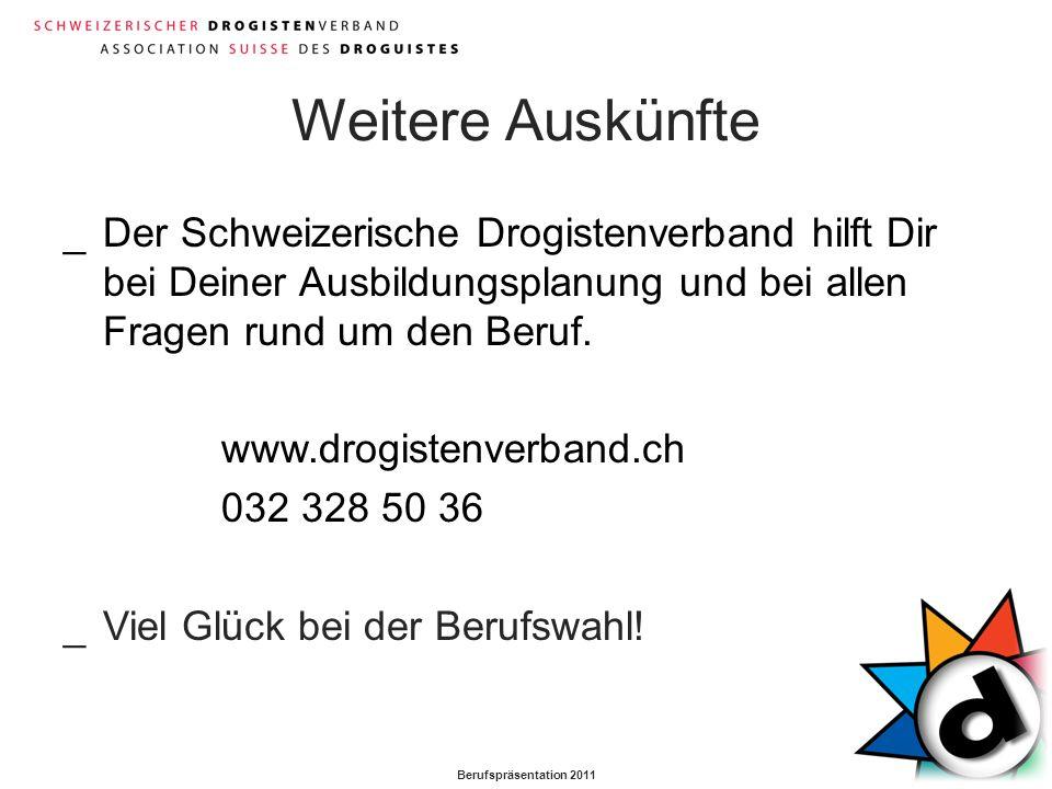 Berufspräsentation 2011 Weitere Auskünfte _Der Schweizerische Drogistenverband hilft Dir bei Deiner Ausbildungsplanung und bei allen Fragen rund um de