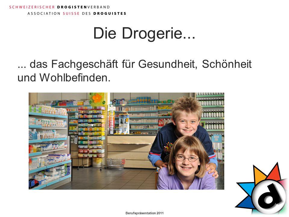 Berufspräsentation 2011 Die Drogerie...... das Fachgeschäft für Gesundheit, Schönheit und Wohlbefinden.