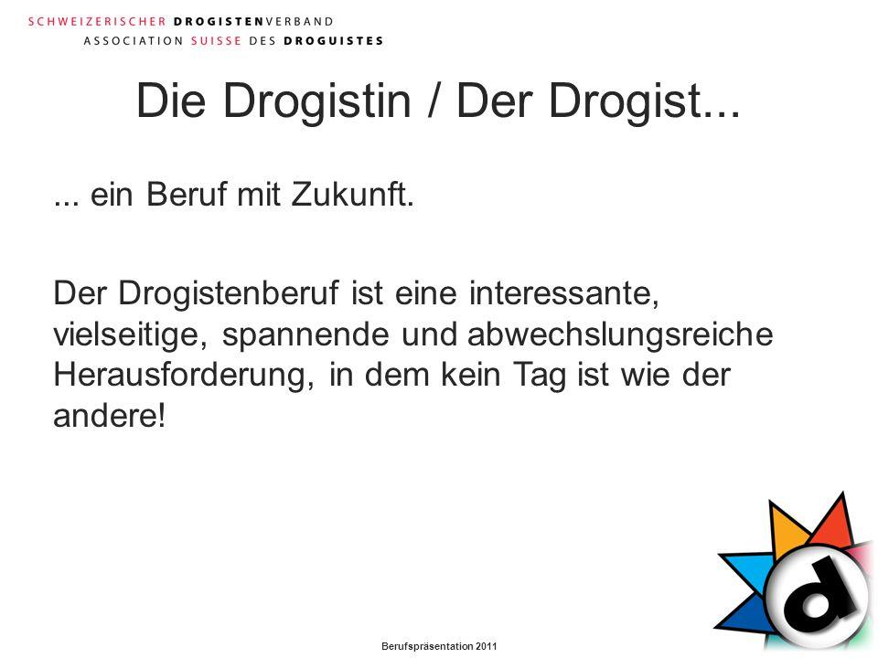 Berufspräsentation 2011 Die Drogistin / Der Drogist...... ein Beruf mit Zukunft. Der Drogistenberuf ist eine interessante, vielseitige, spannende und