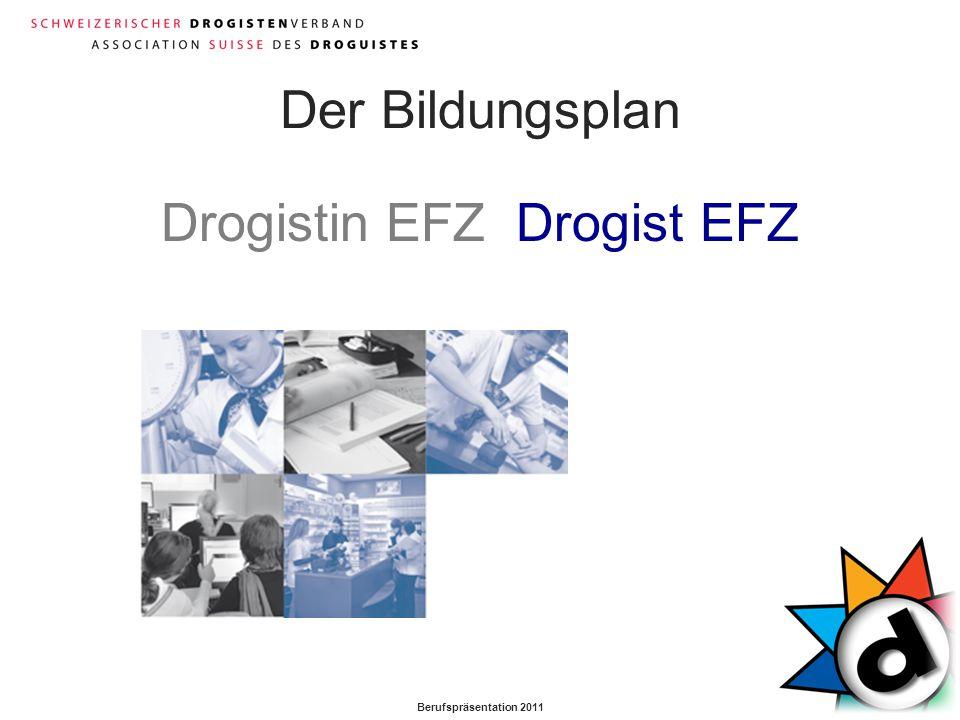 Berufspräsentation 2011 Der Bildungsplan Drogistin EFZ Drogist EFZ