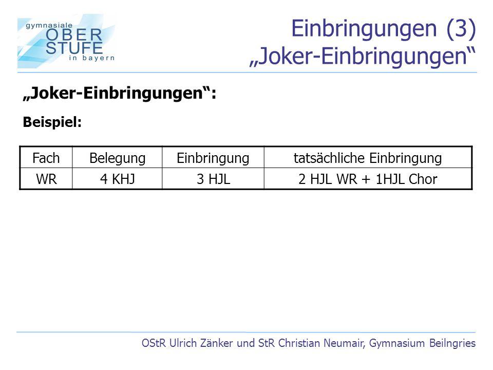 """Einbringungen (3) """"Joker-Einbringungen"""" OStR Ulrich Zänker und StR Christian Neumair, Gymnasium Beilngries """"Joker-Einbringungen"""": Beispiel: FachBelegu"""
