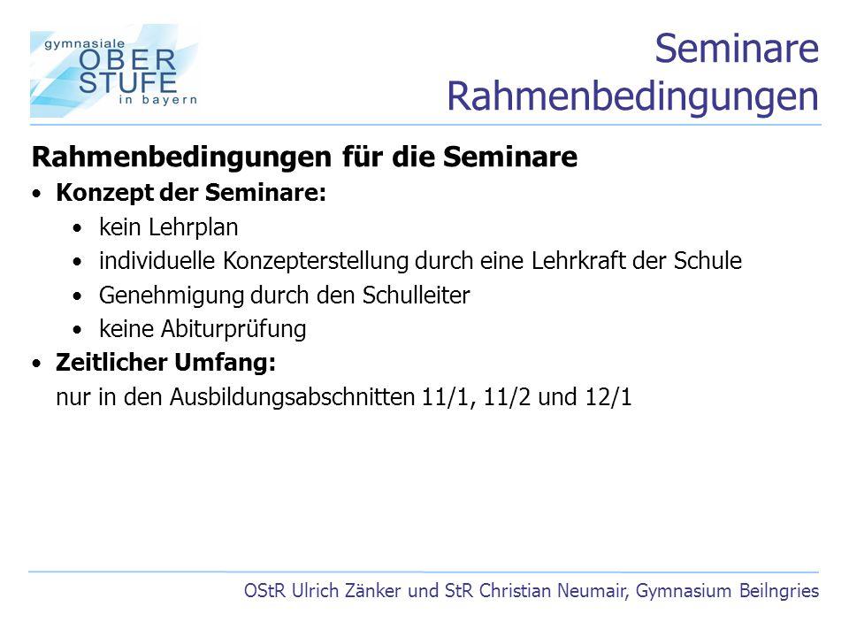 Seminare Rahmenbedingungen OStR Ulrich Zänker und StR Christian Neumair, Gymnasium Beilngries Rahmenbedingungen für die Seminare Konzept der Seminare: