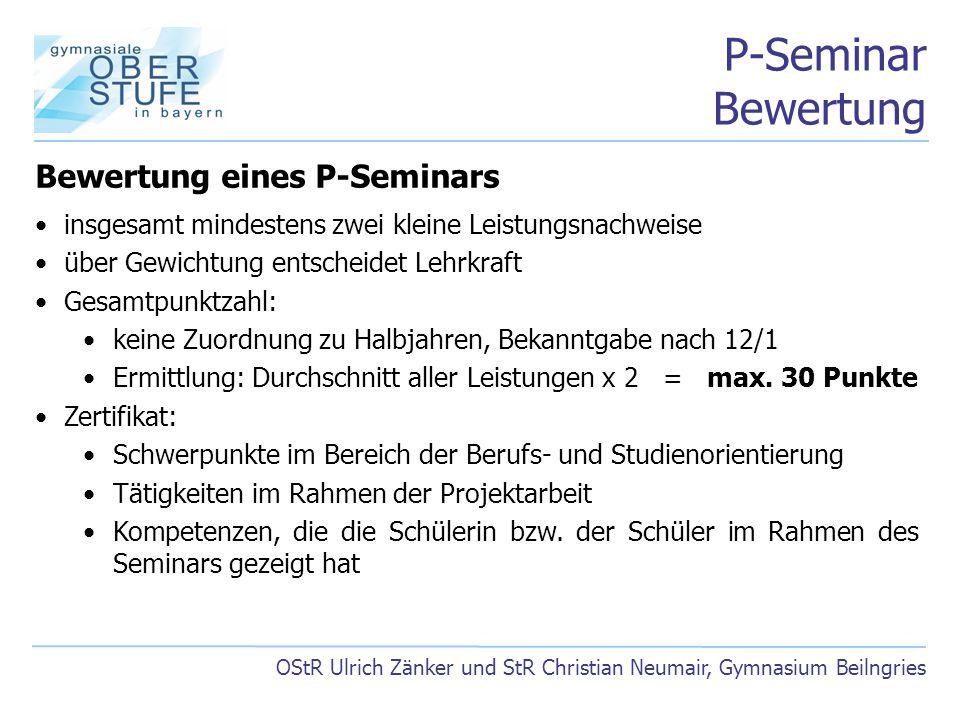 P-Seminar Bewertung OStR Ulrich Zänker und StR Christian Neumair, Gymnasium Beilngries Bewertung eines P-Seminars insgesamt mindestens zwei kleine Lei