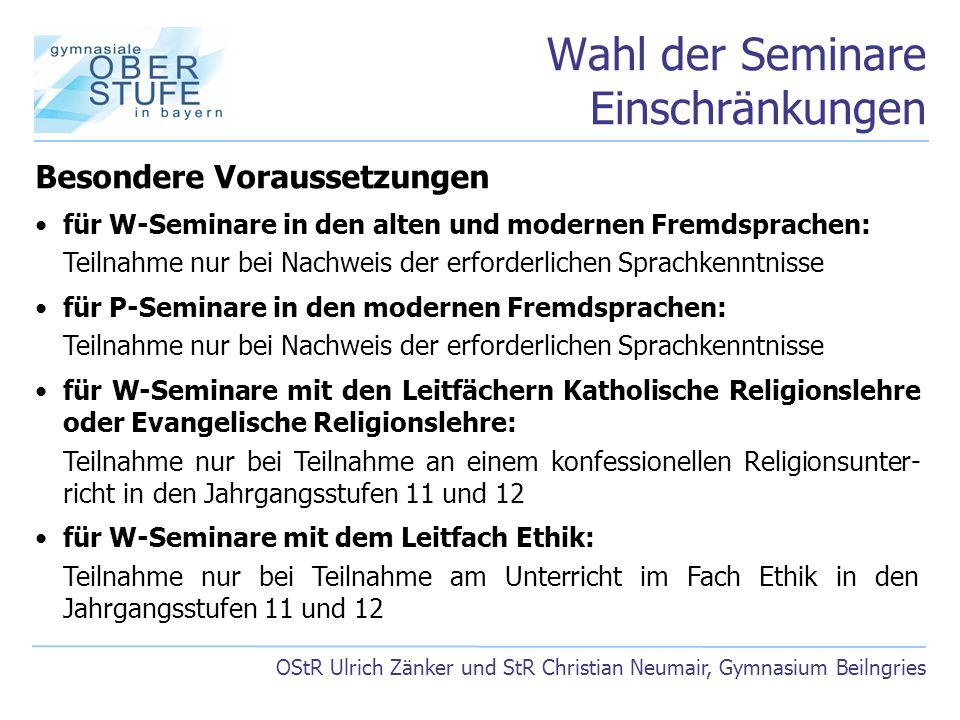Wahl der Seminare Einschränkungen OStR Ulrich Zänker und StR Christian Neumair, Gymnasium Beilngries Besondere Voraussetzungen für W-Seminare in den a
