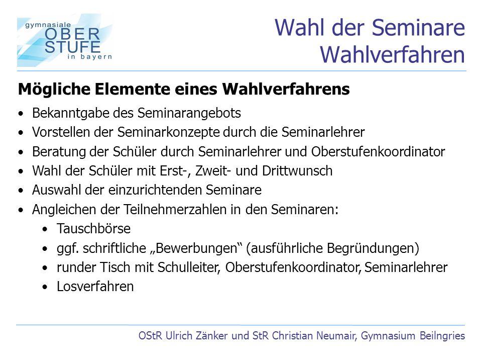Wahl der Seminare Wahlverfahren OStR Ulrich Zänker und StR Christian Neumair, Gymnasium Beilngries Mögliche Elemente eines Wahlverfahrens Bekanntgabe