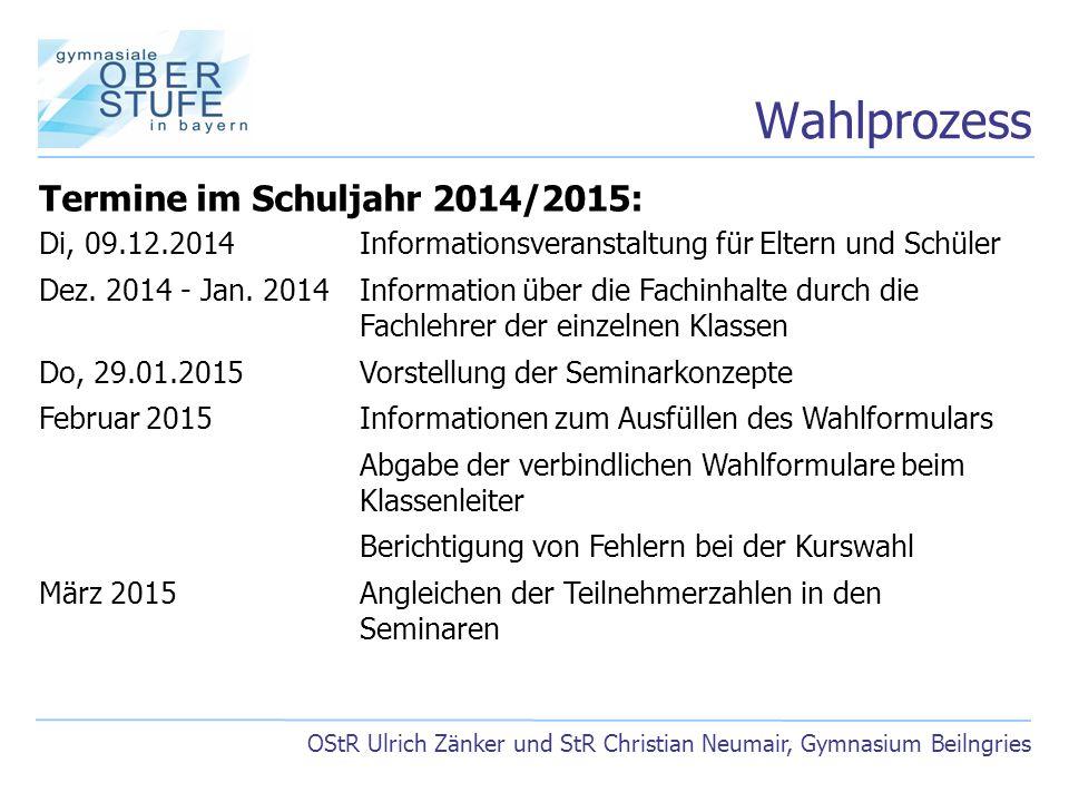 Wahlprozess OStR Ulrich Zänker und StR Christian Neumair, Gymnasium Beilngries Termine im Schuljahr 2014/2015: Di, 09.12.2014 Informationsveranstaltun