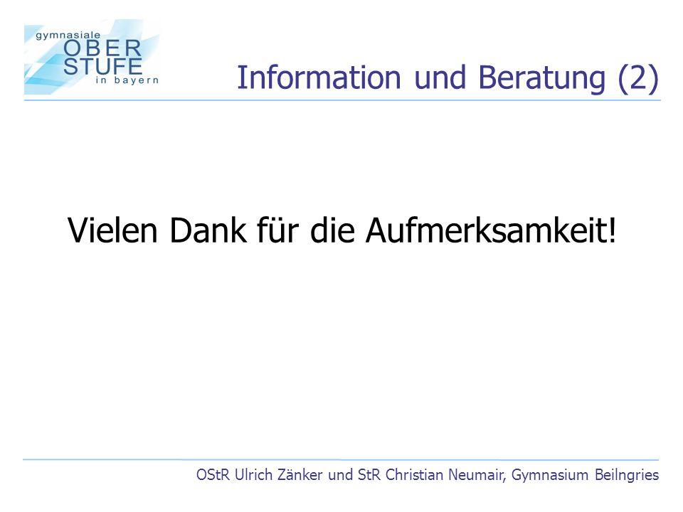 Information und Beratung (2) OStR Ulrich Zänker und StR Christian Neumair, Gymnasium Beilngries Vielen Dank für die Aufmerksamkeit!
