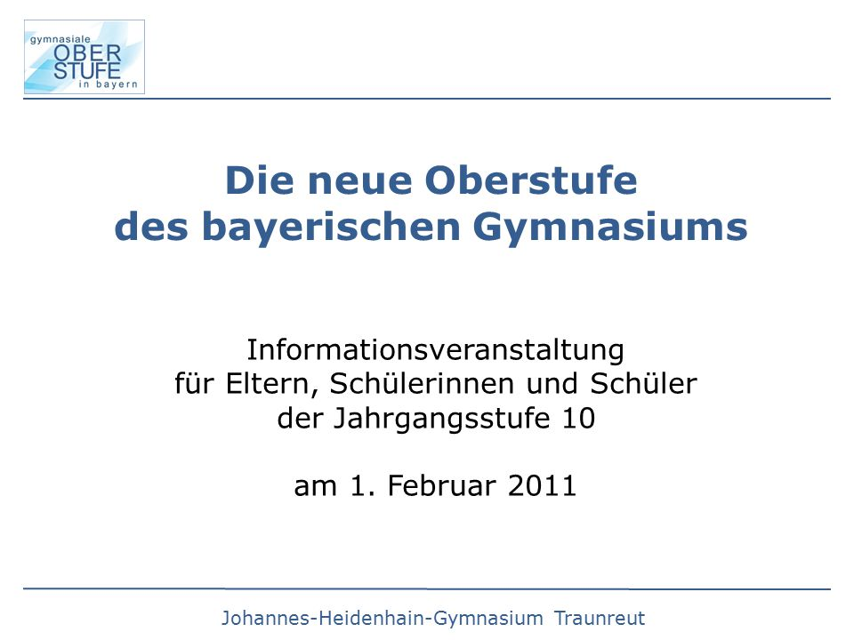 Die neue Oberstufe des bayerischen Gymnasiums Informationsveranstaltung für Eltern, Schülerinnen und Schüler der Jahrgangsstufe 10 am 1.