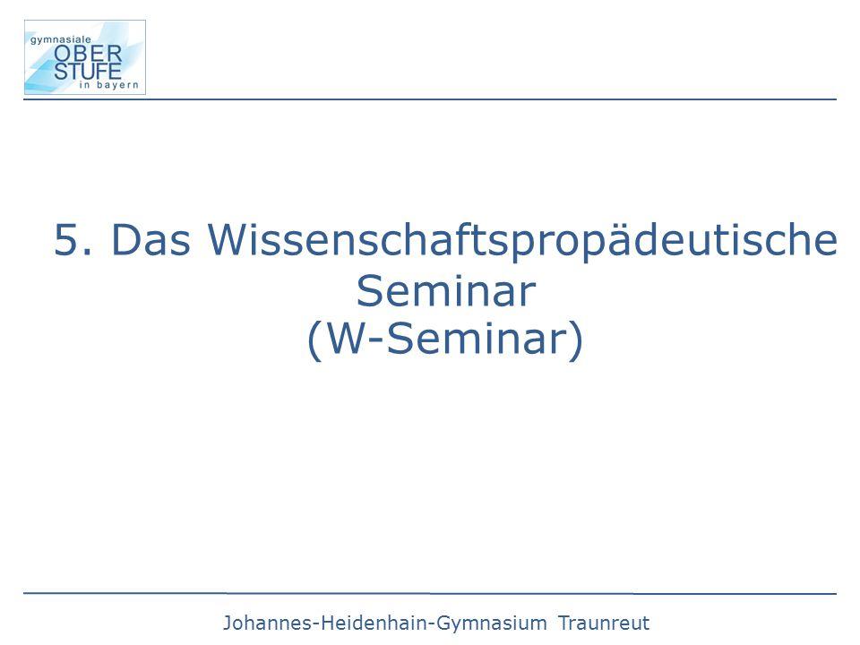 Johannes-Heidenhain-Gymnasium Traunreut 5. Das Wissenschaftspropädeutische Seminar (W-Seminar) 