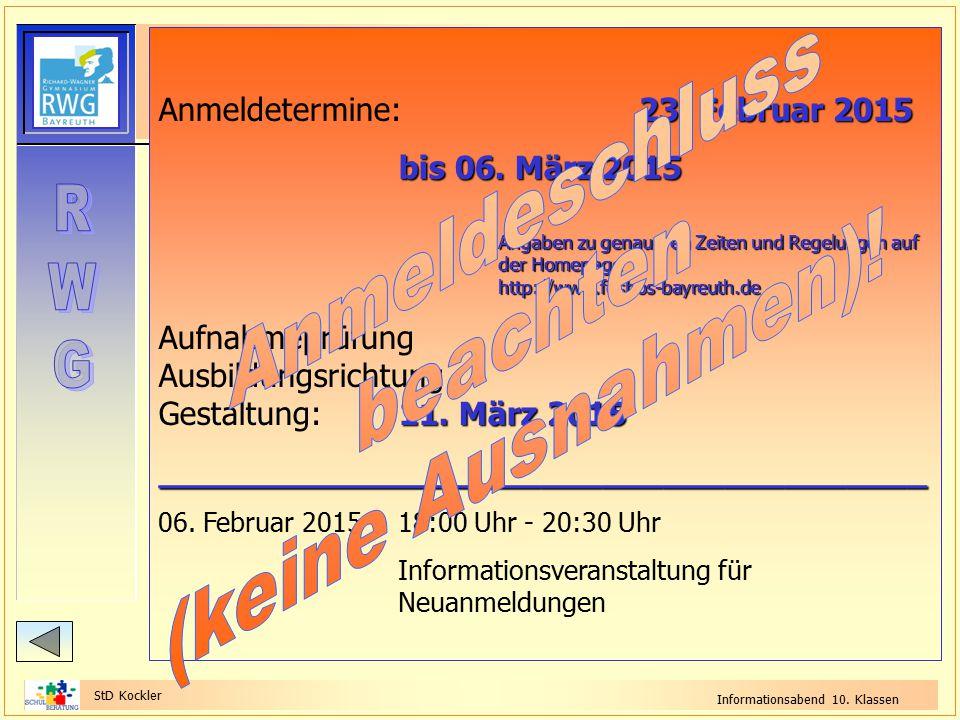 StD Kockler Informationsabend 10. Klassen FOS: Termine 23. Februar 2015 Anmeldetermine:23. Februar 2015 bis 06. März 2015 Angaben zu genaueren Zeiten