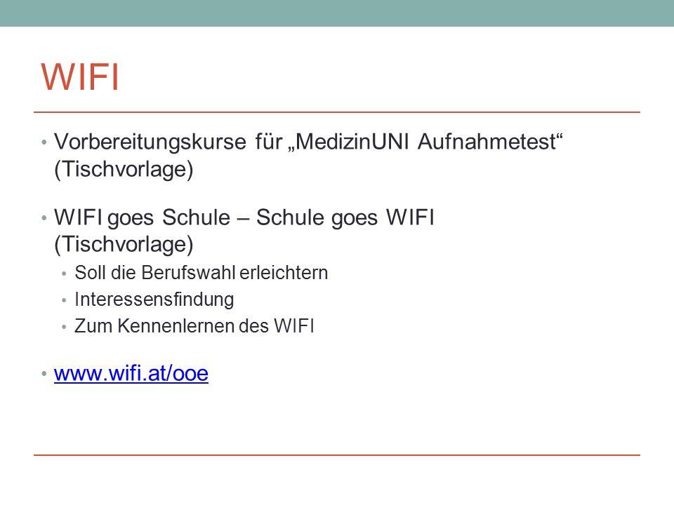 """WIFI Vorbereitungskurse für """"MedizinUNI Aufnahmetest (Tischvorlage) WIFI goes Schule – Schule goes WIFI (Tischvorlage) Soll die Berufswahl erleichtern Interessensfindung Zum Kennenlernen des WIFI www.wifi.at/ooe"""