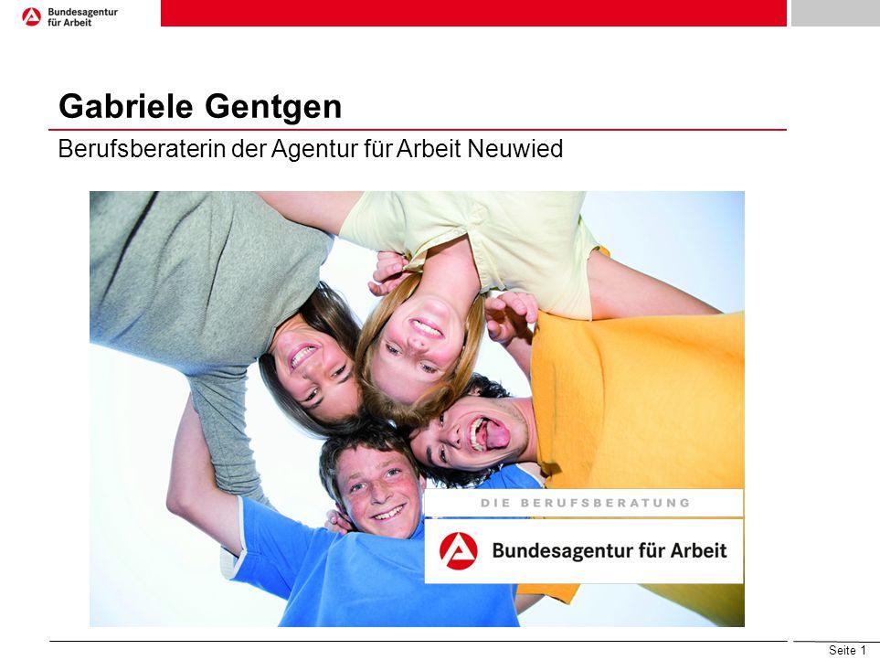 Seite 1 Gabriele Gentgen Berufsberaterin der Agentur für Arbeit Neuwied – 02.