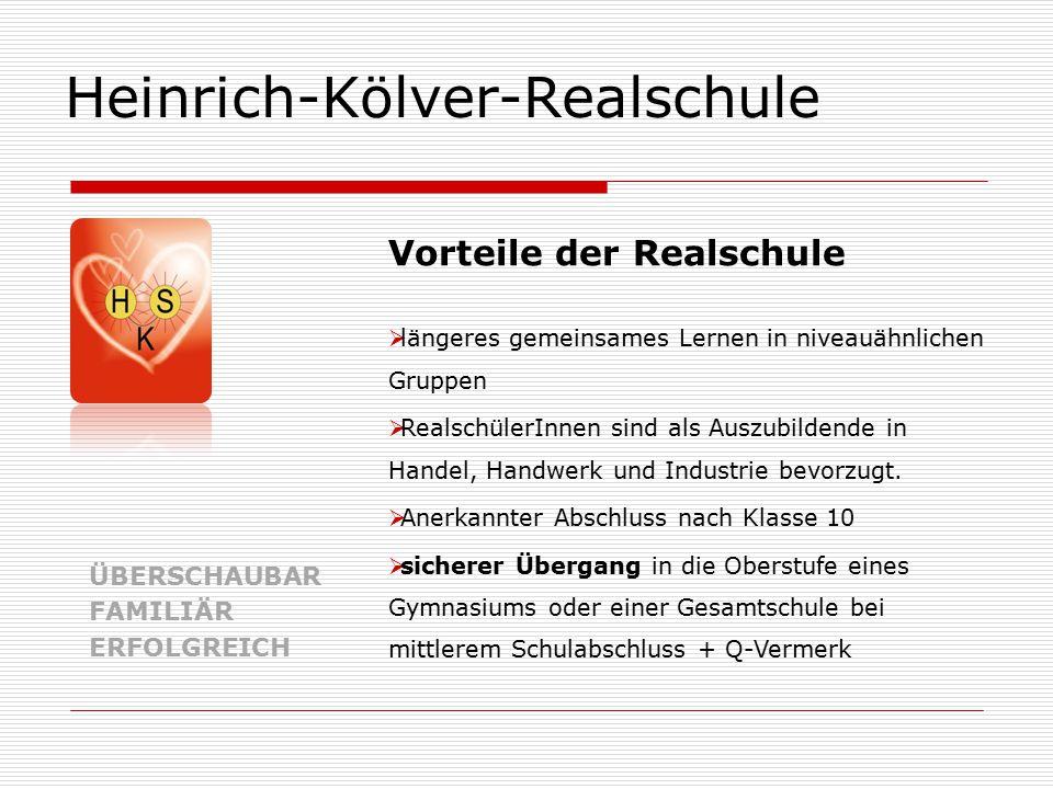Heinrich-Kölver-Realschule ÜBERSCHAUBAR FAMILIÄR ERFOLGREICH  längeres gemeinsames Lernen in niveauähnlichen Gruppen  RealschülerInnen sind als Auszubildende in Handel, Handwerk und Industrie bevorzugt.