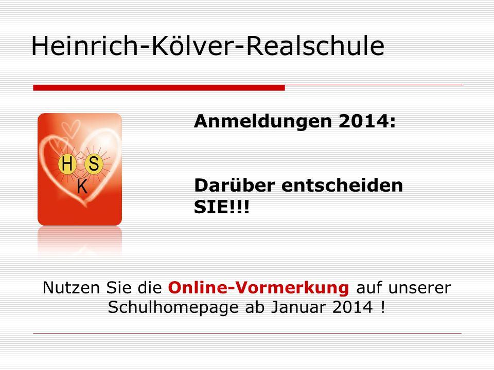 Heinrich-Kölver-Realschule Anmeldungen 2014: Darüber entscheiden SIE!!! Nutzen Sie die Online-Vormerkung auf unserer Schulhomepage ab Januar 2014 !