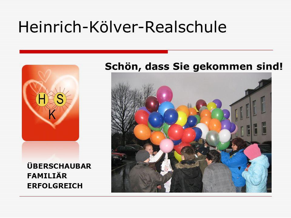 Heinrich-Kölver-Realschule Schön, dass Sie gekommen sind! ÜBERSCHAUBAR FAMILIÄR ERFOLGREICH