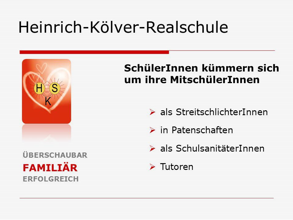 Heinrich-Kölver-Realschule ÜBERSCHAUBAR FAMILIÄR ERFOLGREICH  als StreitschlichterInnen  in Patenschaften  als SchulsanitäterInnen  Tutoren Schüle