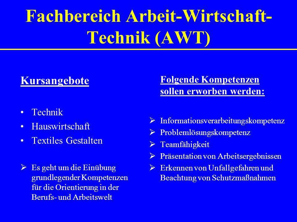 Fachbereich Arbeit-Wirtschaft- Technik (AWT) Kursangebote Technik Hauswirtschaft Textiles Gestalten  Es geht um die Einübung grundlegender Kompetenze