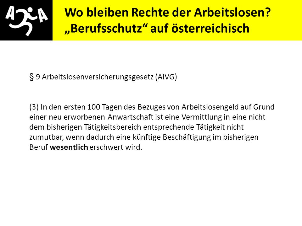 """AIVG Novelle > verschlechtert Wo bleiben Rechte der Arbeitslosen? """"Berufsschutz"""" auf österreichisch § 9 Arbeitslosenversicherungsgesetz (AlVG) (3) In"""