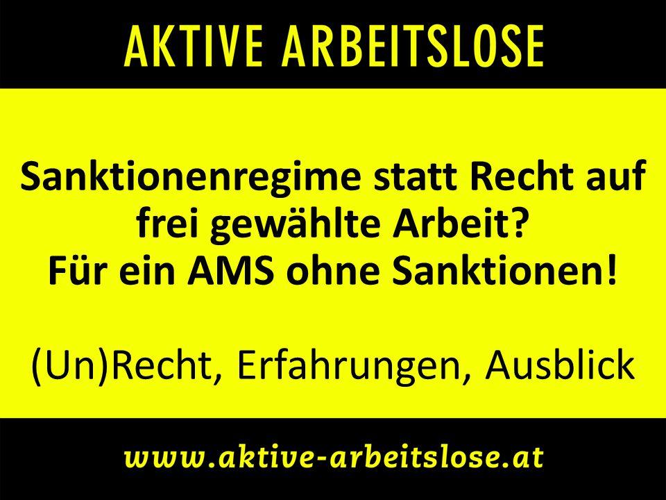 Sanktionenregime statt Recht auf frei gewählte Arbeit? Für ein AMS ohne Sanktionen! (Un)Recht, Erfahrungen, Ausblick