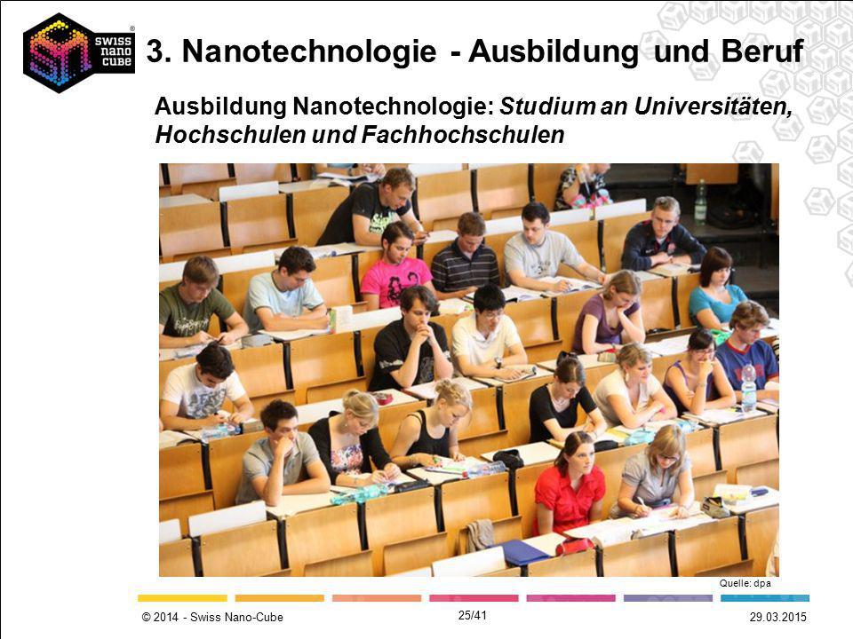 © 2014 - Swiss Nano-Cube 29.03.2015 Ausbildung Nanotechnologie: Studium an Universitäten, Hochschulen und Fachhochschulen Quelle: dpa 3. Nanotechnolog