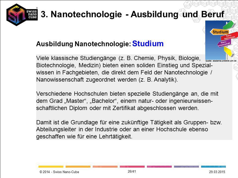 © 2014 - Swiss Nano-Cube Viele klassische Studiengänge (z. B. Chemie, Physik, Biologie, Biotechnologie, Medizin) bieten einen soliden Einstieg und Spe