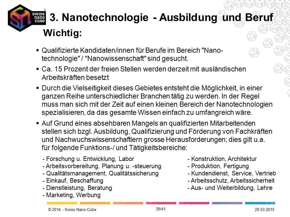 © 2014 - Swiss Nano-Cube Wichtig: 29.03.2015 3. Nanotechnologie - Ausbildung und Beruf  Qualifizierte Kandidaten/innen für Berufe im Bereich