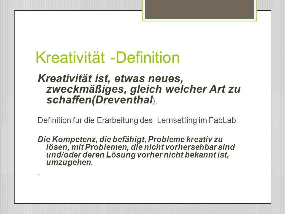 Kreativität -Definition Kreativität ist, etwas neues, zweckmäßiges, gleich welcher Art zu schaffen(Dreventhal ), Definition für die Erarbeitung des Le