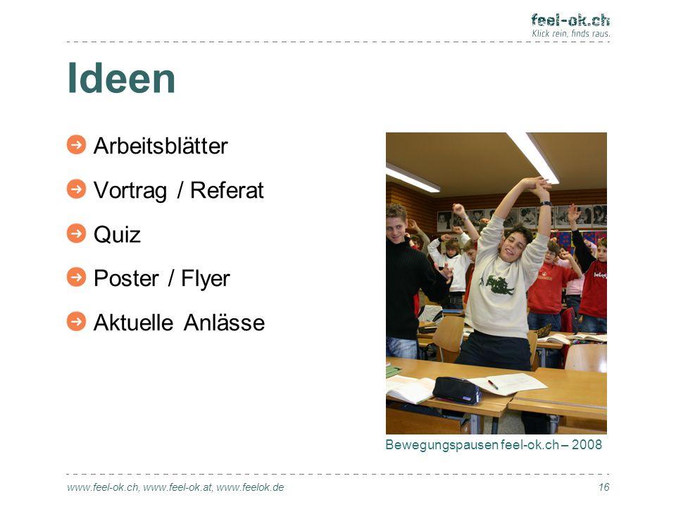 Ideen www.feel-ok.ch, www.feel-ok.at, www.feelok.de Arbeitsblätter Vortrag / Referat Quiz Poster / Flyer Aktuelle Anlässe 16 Bewegungspausen feel-ok.c