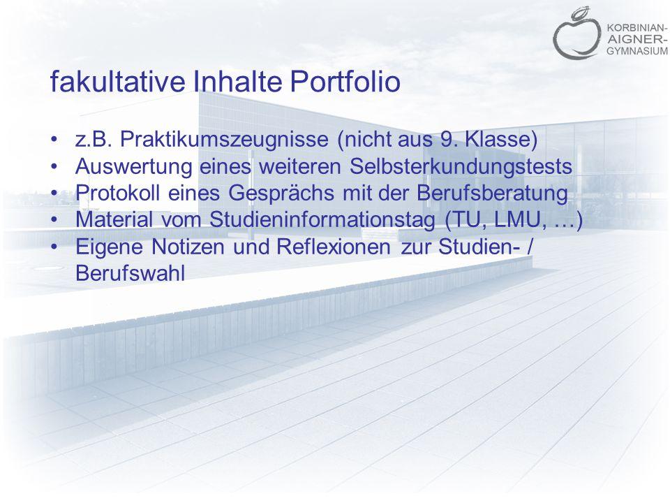 fakultative Inhalte Portfolio z.B. Praktikumszeugnisse (nicht aus 9. Klasse) Auswertung eines weiteren Selbsterkundungstests Protokoll eines Gesprächs