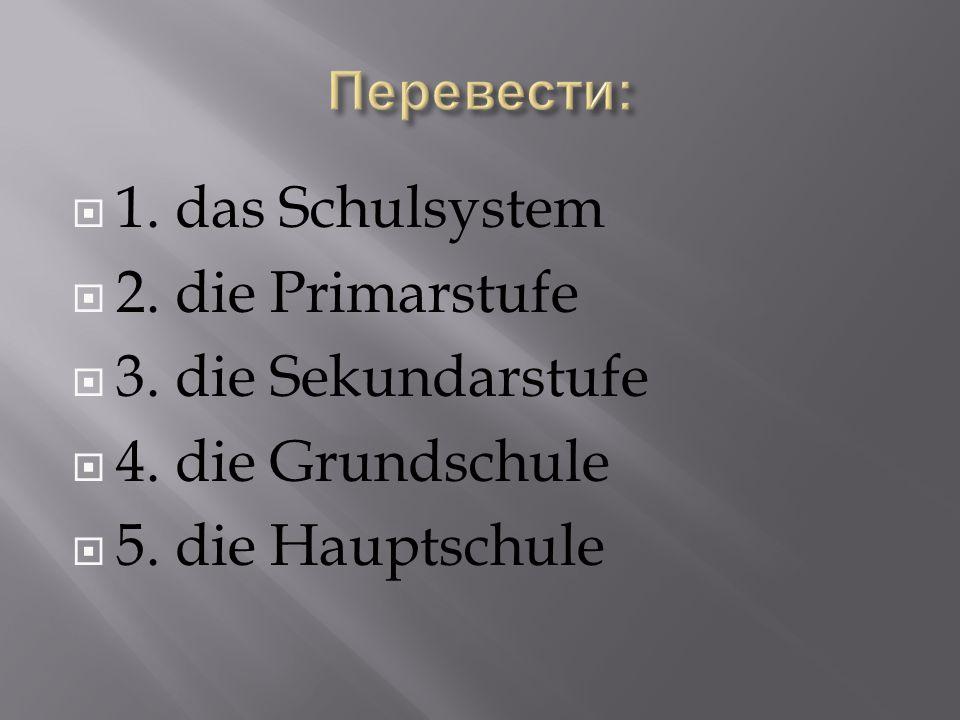  1.das Schulsystem  2. die Primarstufe  3. die Sekundarstufe  4.