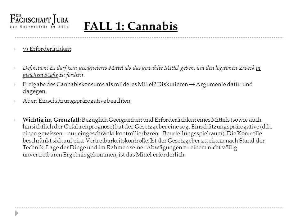 FALL 1: Cannabis  γ) Erforderlichkeit  Definition: Es darf kein geeigneteres Mittel als das gewählte Mittel geben, um den legitimen Zweck in gleiche