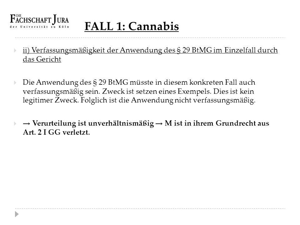FALL 1: Cannabis  ii) Verfassungsmäßigkeit der Anwendung des § 29 BtMG im Einzelfall durch das Gericht  Die Anwendung des § 29 BtMG müsste in diesem