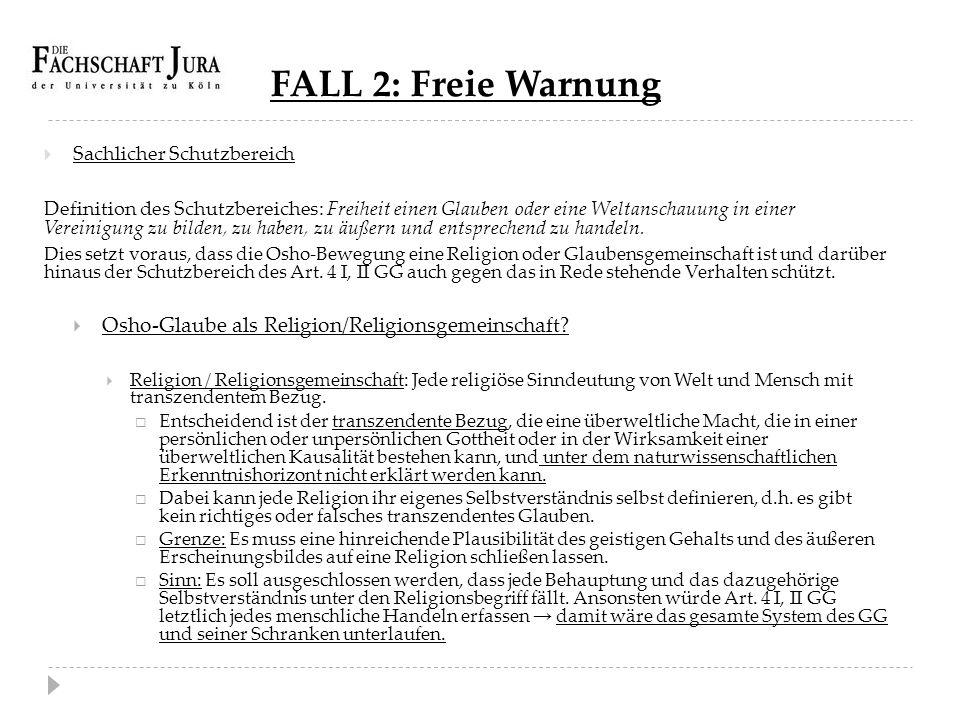FALL 2: Freie Warnung  Sachlicher Schutzbereich Definition des Schutzbereiches: Freiheit einen Glauben oder eine Weltanschauung in einer Vereinigung