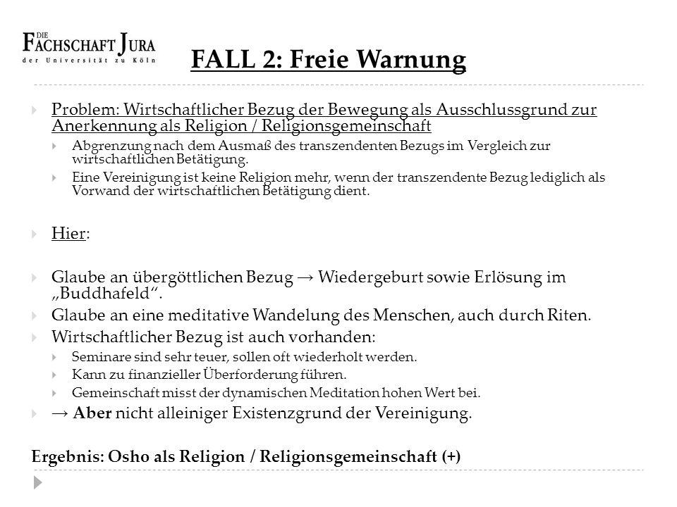 FALL 2: Freie Warnung  Problem: Wirtschaftlicher Bezug der Bewegung als Ausschlussgrund zur Anerkennung als Religion / Religionsgemeinschaft  Abgren