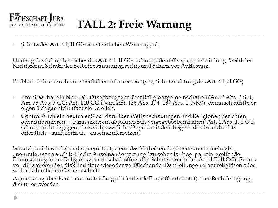 FALL 2: Freie Warnung  Schutz des Art. 4 I, II GG vor staatlichen Warnungen? Umfang des Schutzbereiches des Art. 4 I, II GG: Schutz jedenfalls vor fr