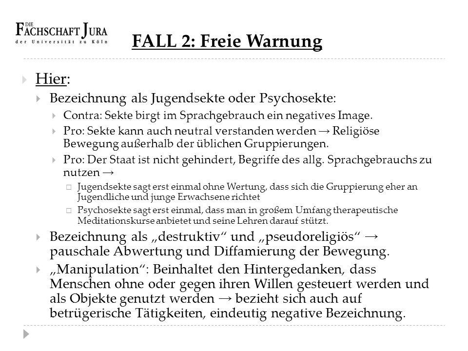FALL 2: Freie Warnung  Hier:  Bezeichnung als Jugendsekte oder Psychosekte:  Contra: Sekte birgt im Sprachgebrauch ein negatives Image.  Pro: Sekt