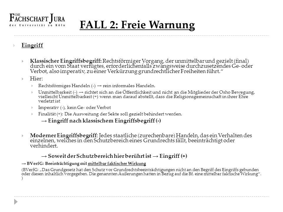 FALL 2: Freie Warnung  Eingriff  Klassischer Eingriffsbegriff: Rechtsförmiger Vorgang, der unmittelbar und gezielt (final) durch ein vom Staat verfü